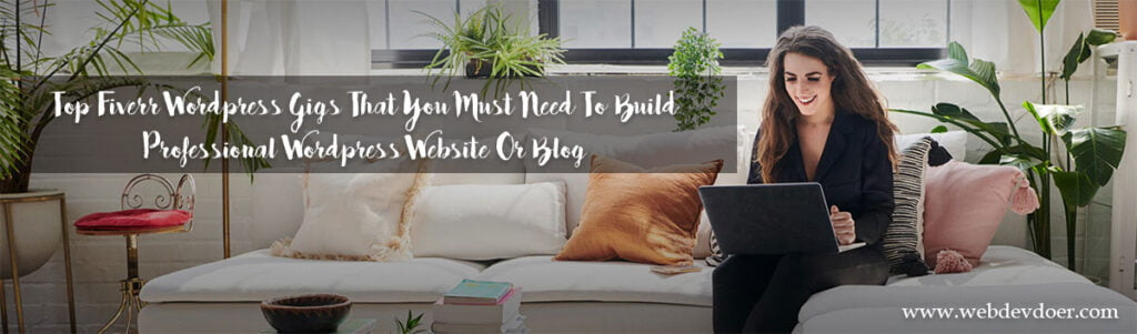 Top Fiverr Wordpress Gigs That You Must Need To Build Professional Wordpress Website Or Blog in 2021